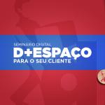 D+ESPAÇO PARA O SEU CLIENTE